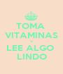 TOMA  VITAMINAS Y LEE ALGO  LINDO - Personalised Poster A1 size