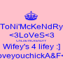 ToNi'McKeNdRy <3LoVeS<3 ChLoE'mCkEnDrY Wifey's 4 lifey :] iloveyouchickA&F<3 - Personalised Poster A1 size
