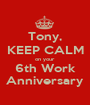 Tony, KEEP CALM on your 6th Work Anniversary - Personalised Poster A1 size