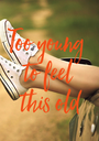 Too young  to feel  this old - Personalised Poster A1 size