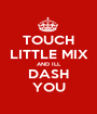TOUCH LITTLE MIX AND ILL DASH YOU - Personalised Poster A1 size