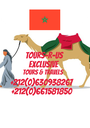Tours-R-Us Exclusive  Tours & Travels +212(0)630938267 +212(0)661581850 - Personalised Poster A1 size