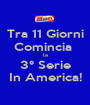 Tra 11 Giorni Comincia  la 3° Serie In America! - Personalised Poster A1 size
