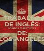 TRABALHO DE INGLÊS: PONTOS TURISTICOS DE: LOS ANGELES - Personalised Poster A1 size