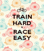 TRAIN HARD & RACE EASY - Personalised Poster A1 size
