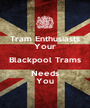 Tram Enthusiasts Your Blackpool Trams Needs You - Personalised Poster A1 size