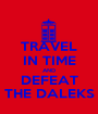 TRAVEL IN TIME AND DEFEAT THE DALEKS - Personalised Poster A1 size
