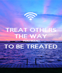 TREAT OTHERS THE WAY YOU WANT TO BE TREATED  - Personalised Poster A1 size