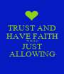TRUST AND HAVE FAITH WHILE JUST ALLOWING - Personalised Poster A1 size