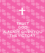 TRUST GOD BECAUSE HE HAS ALREADY GIVEN YOU THE VICTORY - Personalised Poster A1 size