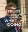 TRUST ME I KNOW WHAT I'M DOING - Personalised Poster A1 size