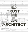 TRUST  ME I'M  AN ARCHITECT - Personalised Poster A1 size
