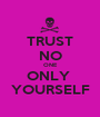 TRUST NO ONE ONLY  YOURSELF - Personalised Poster A1 size