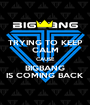 TRYING TO KEEP CALM CAUSE BIGBANG IS COMING BACK - Personalised Poster A1 size