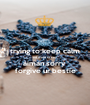 trying to keep calm nd want to say aiman sorry  forgive ur bestie - Personalised Poster A1 size