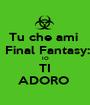 Tu che ami   Final Fantasy: IO TI ADORO  - Personalised Poster A1 size