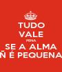 TUDO VALE PENA SE A ALMA Ñ É PEQUENA - Personalised Poster A1 size