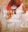 Turn down  For what !! It's my 19th Birthday  Bitchss  - Personalised Poster A1 size