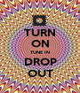 TURN ON TUNE IN DROP OUT - Personalised Poster A1 size