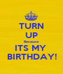 TURN UP Because ITS MY  BIRTHDAY! - Personalised Poster A1 size