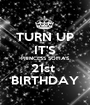 TURN UP IT'S PRINCESS SOFIA'S 21st  BIRTHDAY - Personalised Poster A1 size