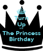 Turn Up It's The Princess Birthday - Personalised Poster A1 size