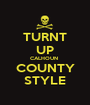 TURNT UP CALHOUN  COUNTY STYLE - Personalised Poster A1 size