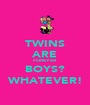 TWINS ARE FOREVER BOYS? WHATEVER! - Personalised Poster A1 size