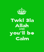 Twkl 3la Allah AND you'll be Calm - Personalised Poster A1 size