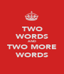 TWO WORDS AND TWO MORE WORDS - Personalised Poster A1 size