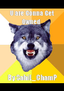U are Gonna Get Owned  By SahiL_ChamP - Personalised Poster A1 size