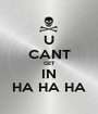 U CANT GET IN HA HA HA - Personalised Poster A1 size