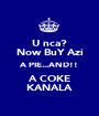 U nca? Now BuY Azi A PIE...AND!! A COKE KANALA - Personalised Poster A1 size