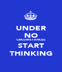 UNDER NO CIRCUMSTANCES START THINKING - Personalised Poster A1 size