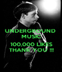 UNDERGROUND  MUSIC  100,000 LIKES THANK YOU !!! - Personalised Poster A1 size