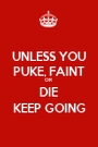 UNLESS YOU PUKE, FAINT OR  DIE KEEP GOING - Personalised Poster A1 size