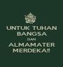 UNTUK TUHAN BANGSA DAN ALMAMATER MERDEKA!! - Personalised Poster A1 size
