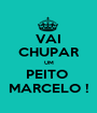 VAI CHUPAR UM PEITO  MARCELO ! - Personalised Poster A1 size