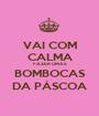 VAI COM CALMA FAZER UMAS BOMBOCAS DA PÁSCOA - Personalised Poster A1 size