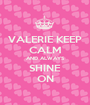 VALERIE KEEP CALM AND ALWAYS SHINE ON - Personalised Poster A1 size