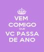 VEM  COMIGO QUE VC PASSA DE ANO - Personalised Poster A1 size