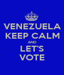 VENEZUELA KEEP CALM AND LET'S VOTE - Personalised Poster A1 size