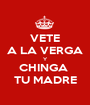 VETE A LA VERGA Y CHINGA  TU MADRE - Personalised Poster A1 size
