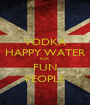 VODKA HAPPY WATER FOR FUN PEOPLE - Personalised Poster A1 size