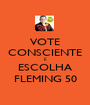 VOTE CONSCIENTE E ESCOLHA FLEMING 50 - Personalised Poster A1 size
