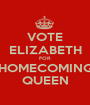 VOTE ELIZABETH FOR HOMECOMING QUEEN - Personalised Poster A1 size