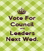 Vote For Council and Leaders Next Wed. - Personalised Poster A1 size