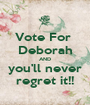 Vote For  Deborah AND you'll never regret it!! - Personalised Poster A1 size
