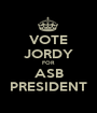 VOTE JORDY FOR ASB PRESIDENT - Personalised Poster A1 size