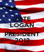 VOTE LOGAN FOR PRESIDENT 2012 - Personalised Poster A1 size